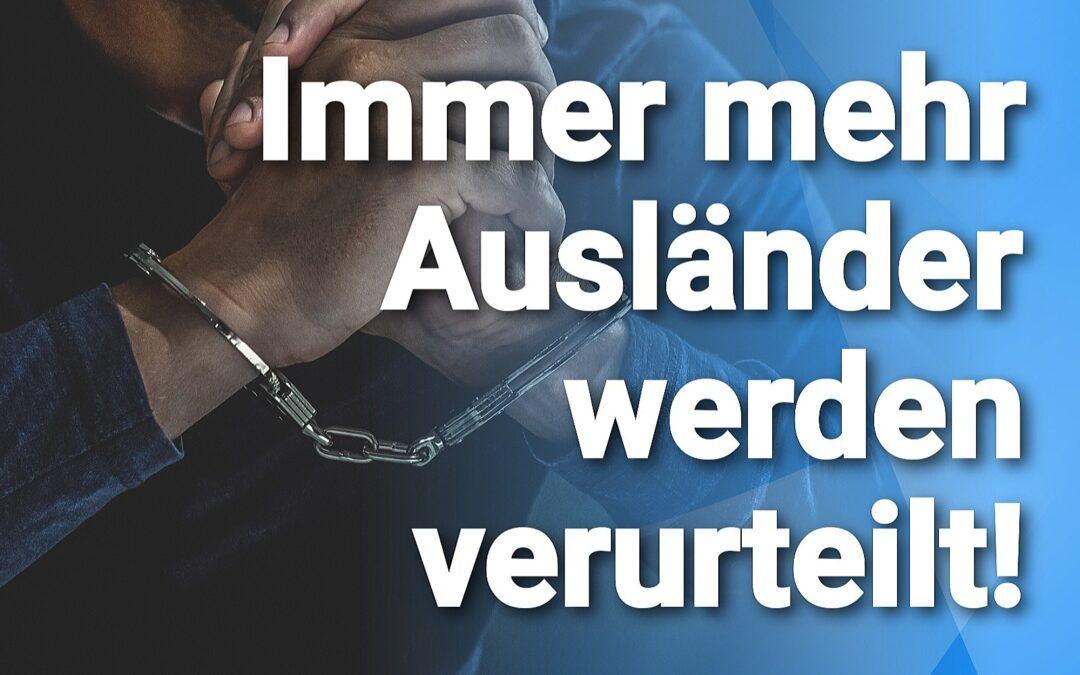 Verurteilungen von kriminellen Ausländern steigen um 51 Prozent