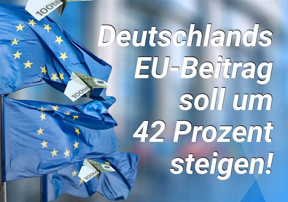 Einfach nur noch unverschämt: Deutschlands EU-Beitrag soll um 42 Prozent steigen