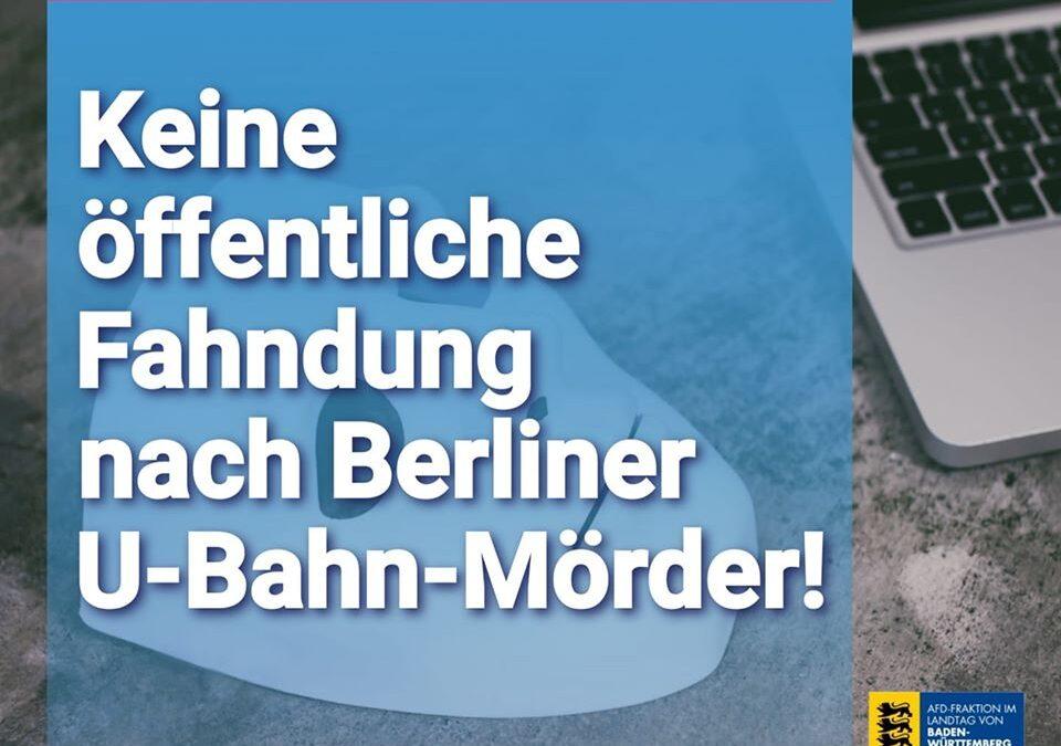 Datenschutz ist Täterschutz: Keine öffentliche Fahndung nach Berliner U-Bahn-Mörder