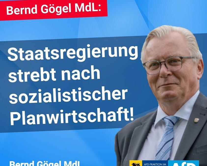 Bernd Gögel MdL: Staatsregierung strebt nach sozialistischer Planwirtschaft